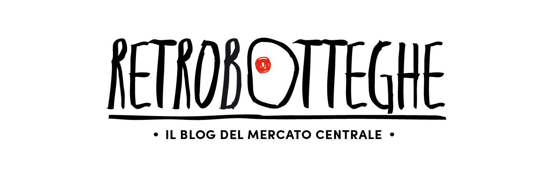 Retrobotteghe, il blog del Mercato Centrale